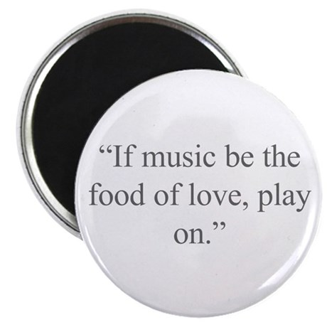 if music be the food of love play on The saying if music be the food of love play on is a famous line from one of shakespeare's plays it refers to the idea that music can fill a person's heart and make them stop feeling heartbroken, just like food can fill a person's stomach and make them stop feeling hungry.