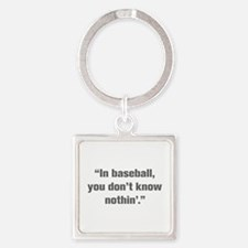 In baseball you don t know nothin Keychains