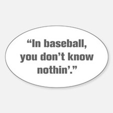 In baseball you don t know nothin Decal