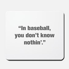 In baseball you don t know nothin Mousepad