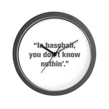 In baseball you don t know nothin Wall Clock