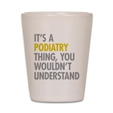 Its A Podiatry Thing Shot Glass