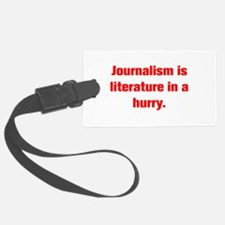 Journalism is literature in a hurry Luggage Tag