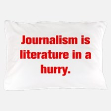 Journalism is literature in a hurry Pillow Case
