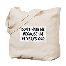 Dont Hate me: 91 Years Old Tote Bag