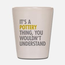 Its A Pottery Thing Shot Glass