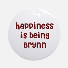 happiness is being Brynn Ornament (Round)