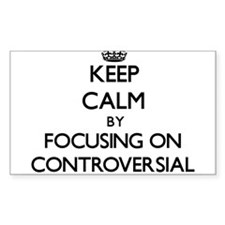 Keep Calm by focusing on Controversial Decal
