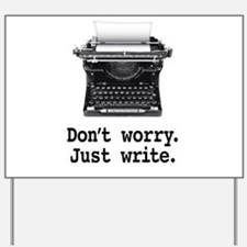 Don't worry. Just write. Yard Sign