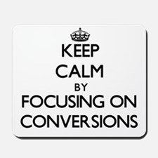 Keep Calm by focusing on Conversions Mousepad