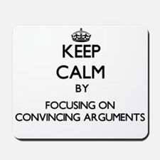 Keep Calm by focusing on Convincing Argu Mousepad