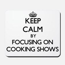 Keep Calm by focusing on Cooking Shows Mousepad
