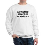 Dont Hate me: 64 Years Old Sweatshirt
