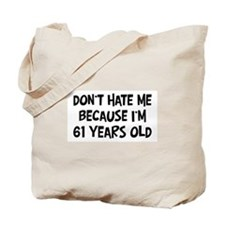 Dont Hate me: 61 Years Old Tote Bag