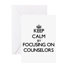 Keep Calm by focusing on Counselors Greeting Cards