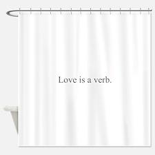 Love is a verb Shower Curtain