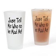 Just Tell Me Who to be Mad At! Drinking Glass