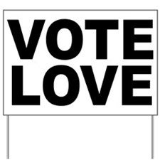 VOTE LOVE Yard Sign