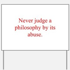 Never judge a philosophy by its abuse Yard Sign