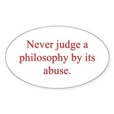 Never judge a philosophy by its abuse Decal