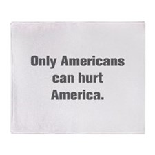 Only Americans can hurt America Throw Blanket