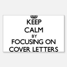 Keep Calm by focusing on Cover Letters Decal