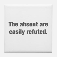 The absent are easily refuted Tile Coaster