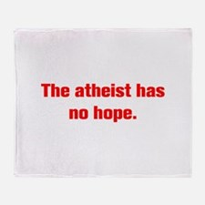 The atheist has no hope Throw Blanket