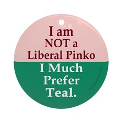 Not a Liberal Pinko Ornament (Round)