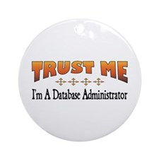 Trust Database Administrator Ornament (Round)
