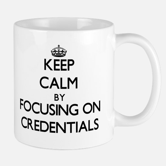 Keep Calm by focusing on Credentials Mugs