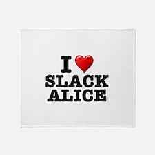 I LOVE - SLACK ALICE: - Throw Blanket