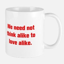 We need not think alike to love alike Mugs