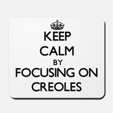 Keep Calm by focusing on Creoles Mousepad