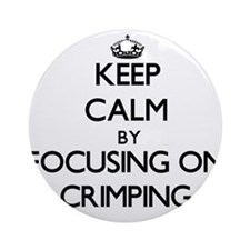 Keep Calm by focusing on Crimping Ornament (Round)