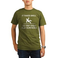 IT TAKES SKILL TO TRIP OVER FLAT SURFACES. T-Shirt