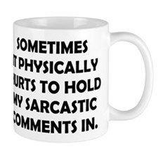 SOMETIMES IT PHYSICALLY HURTS TO HOLD MY SARCASTIC