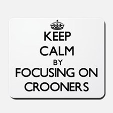 Keep Calm by focusing on Crooners Mousepad