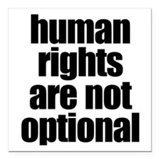 "Human Rights Are Not 3 Square Car Magnet 3"" X"