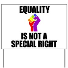 EQUALITY IS NOT A SPECIAL RIGHT Yard Sign