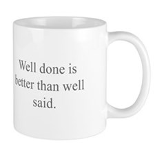 Well done is better than well said Mugs