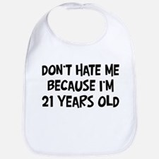 Dont Hate me: 21 Years Old Bib