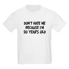 Dont Hate me: 20 Years Old T-Shirt