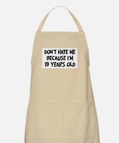 Dont Hate me: 19 Years Old BBQ Apron