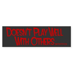 Doesn't Play Well With Others Bumper Sticker (Blk)