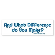 And What Difference do You Make? Bumper Bumper Sticker