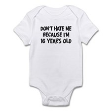 Dont Hate me: 16 Years Old Infant Bodysuit