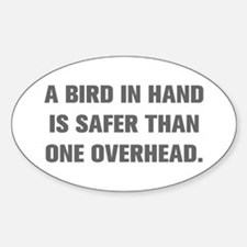 A BIRD IN HAND IS SAFER THAN ONE OVERHEAD Decal