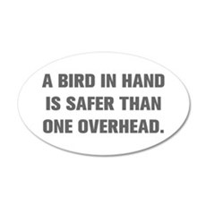 A BIRD IN HAND IS SAFER THAN ONE OVERHEAD Wall Dec