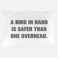 A BIRD IN HAND IS SAFER THAN ONE OVERHEAD Pillow C